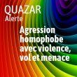 agression homophobe avec violence vol et menace